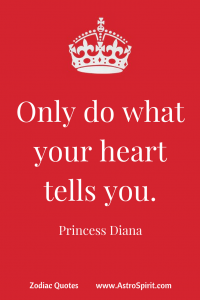 Only do what your heart tells you. 200x300 - Zodiac Quotes