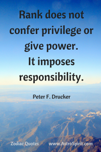 Rank does not confer privilege or give power. It imposes responsibility.Add heading 200x300 - Zodiac Quotes