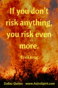 If you don't risk anything you risk even more. 200x300 - Zodiac Quotes