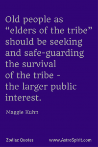 Maggie Kuhn quote purple elders tribe Capricorn AstroSpirit