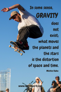 "Capricorn Full Moon: Gravity and the Wild Ride ""In some sense, gravity does not exist; what moves the planets and the stars is the distortion of space and time."" Michio Kaku"