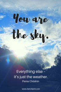 You are the sky. Everything else - it's just the weather. Pema Chodron. Pisces Full Moon. AstroSpirit.com