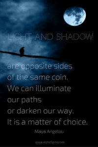 Light and Shadow quote. Maya Angelou. Gemini Full Moon. Jacqueline Lasahn, Intuitive Astrologer & Ritualist