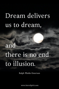 Dream delivers us to dream and there is no end to illusion. 200x300 - Sagittarius Full Moon: Uplifting Truth