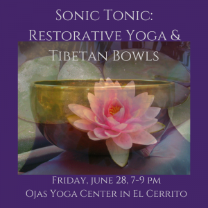 Sonic Tonic - Restorative Yoga & Tibetan Bowls, June 28, 7-9 pm